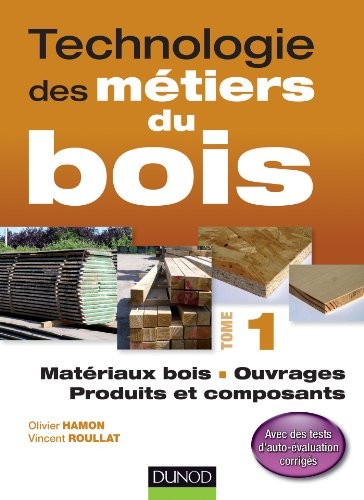 9782100564286: technologie des métiers du bois t.1 ; matériaux bois, ouvrages, produits et composants