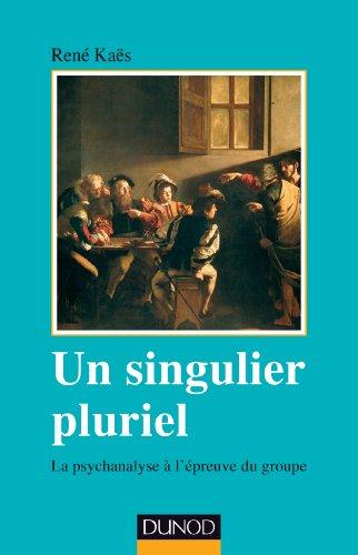 9782100566341: Un singulier pluriel - 2e éd. - La psychanalyse à l'épreuve du groupe