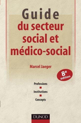 9782100567102: Guide du secteur social et m�dico-social - 8e �dition - Professions, institutions, concepts