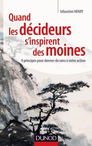 9782100572588: Quand les décideurs s'inspirent des moines: 9 principes pour donner du sens à votre action