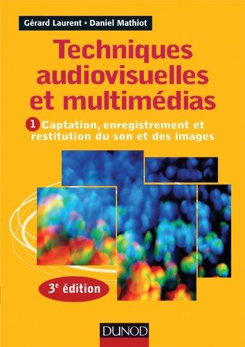 9782100575992: Techniques audiovisuelles et multimédias - 3e éd. - T1 : Captation, enregistrement et restitution du: T1 : Captation, enregistrement et restitution du son et des images