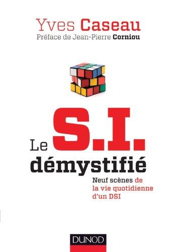 9782100576357: Le S.I. démystifié - 2e éd. - Neuf scènes de la vie quotidienne d'un DSI