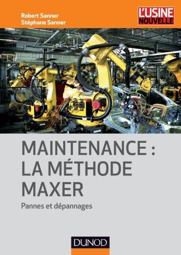Maintenance : la méthode Maxer - Pannes et dépannages - Robert Sanner; Stéphane Sanner
