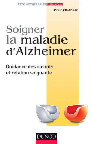 9782100579976: Soigner la maladie d'Alzheimer - Guidance des aidants et relation soignante