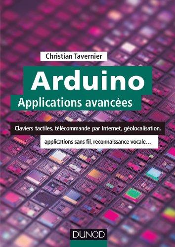 9782100582051: Arduino : Applications avancées - Claviers tactiles, télécommande par Internet, géolocalisation...: Claviers tactiles, télécommande par Internet, géolocalisation, applications sans fil...