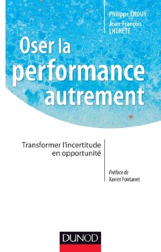 9782100587209: Oser la performance autrement - Transformer l'incertitude en opportunité