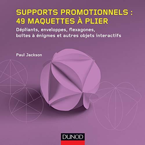 9782100587940: Supports promotionnels : 49 maquettes � plier: D�pliants, enveloppes, flexagones, bo�tes � �nigmes et autres objets interactifs