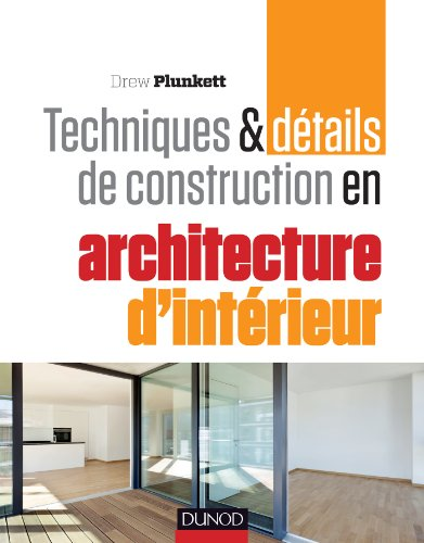9782100594184: Techniques et détails de construction en architecture d'intérieur: Matériaux, éléments et structures, conception, réalisation, finitions