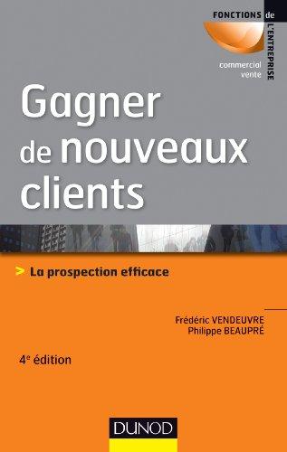9782100596171: Gagner de nouveaux clients - 4e éd. - La prospection efficace (Fonctions de l'entreprise)