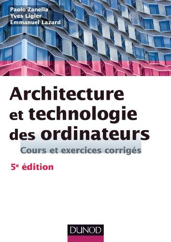 9782100598182: Architecture et technologie des ordinateurs - 5ème édition - Cours et exercices corrigés