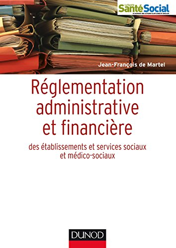 9782100599851: R�glementation administrative et financi�re des ESMS: �tablissements et activit�s sociales et m�dico-sociales