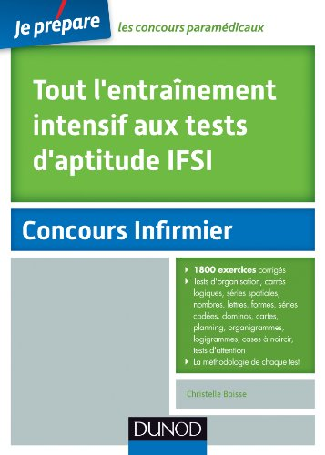 9782100705160: Tout l'entra�nement intensif aux tests d'aptitude IFSI: Planning, Organigr., Logigr., Cases � noircir, Carr�s log. Nombres, Lettres, Formes, Dominos, Cartes