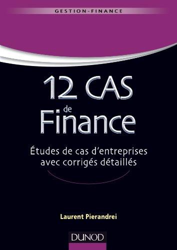 9782100708888: 12 cas de finance. Etudes de cas d'entreprises avec corrig�s d�taill�s