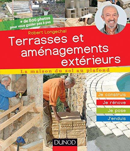 9782100709649: Terrasses et aménagements extérieurs - Je construis, j'installe, je pose, j'entretiens