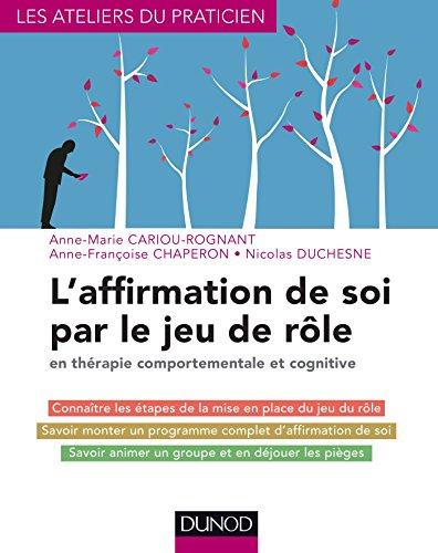 9782100709731: L'affirmation de soi par le jeu de rôle - en thérapie comportementale et cognitive (Les ateliers du praticien)