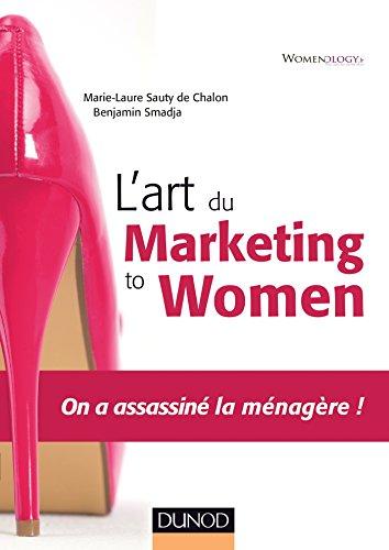 L'art du marketing to women - On a assassiné la ménagère !: Marie- Laure ...