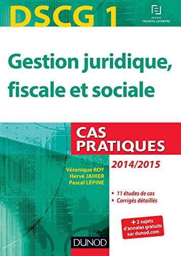 9782100716036: DSCG 1 - Gestion juridique, fiscale et sociale - 2014/2015 - 5e �d. - Cas pratiques