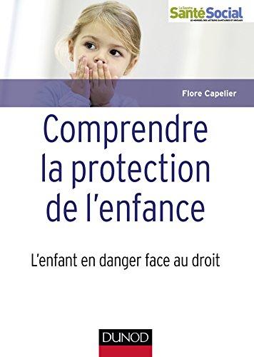 9782100717972: Comprendre la protection de l'enfance / l'enfant en danger face au droit