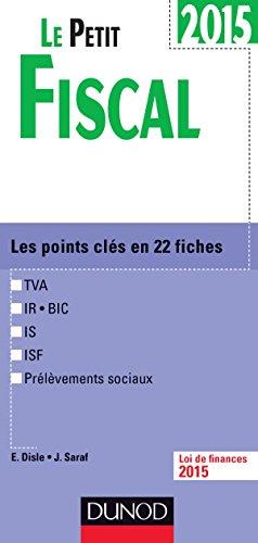9782100721153: Le Petit Fiscal 2015 - 12e �dition: Les points cl�s en 22 fiches