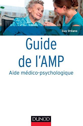 9782100721870: Guide de l'AMP (Aide médico-psychologique) - 4e éd. -Statut et formation - Institutions - Pratiques: Statut et formation - Institutions - Pratiques professionnelles