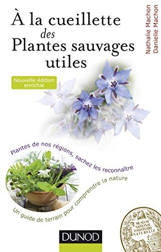 9782100722723: À la cueillette des plantes sauvages utiles - 2e éd. - Plantes de nos régions, sachez les reconnaîtr: Plantes de nos régions, sachez les reconnaître