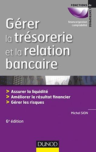 9782100723614: Gérer la trésorerie et la relation bancaire - 6e éd. - Assurer la liquidité. Améliorer le résultat: Assurer la liquidité. Améliorer le résultat financier. Gérer les risques