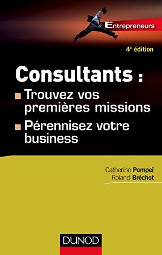 9782100725977: Consultants : trouvez vos premières missions - 4ed - Pérennisez votre business (Entrepreneurs)