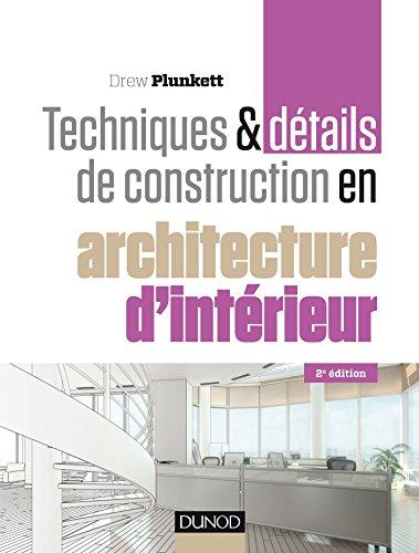 9782100726622: Techniques et détails de construction en architecture d'intérieur - 2e éd.: Matériaux, éléments et structures, conception, réalisation, finitions
