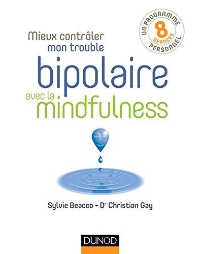 9782100741366: Mieux contrôler mon trouble bipolaire avec la mindfulness