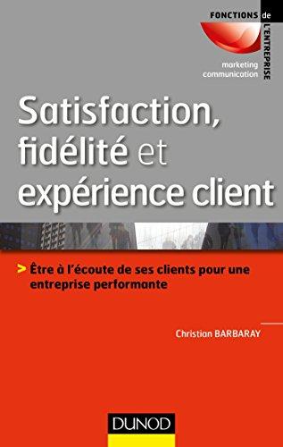 9782100743100: Satisfaction, fidélité et expérience client: Être à l'écoute de ses clients pour une entreprise performante