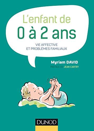 9782100755196: L'enfant de 0 à 2 ans - 7e éd. -Vie affective et problèmes familiaux: Vie affective et problèmes familiaux