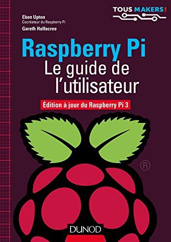 9782100762262: Raspberry Pi - Le guide de l'utilisateur - Edition à jour de Raspberry Pi 3: Edition à jour de Raspberry Pi 3
