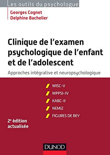 9782100763658: Clinique de l'examen psychologique de l'enfant et de l'adolescent - 2e éd.: Approches intégrative et neuropsychologique