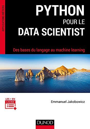 9782100770755: Python pour le data scientist - Des bases du langage au machine learning: Des bases du langage au machine learning