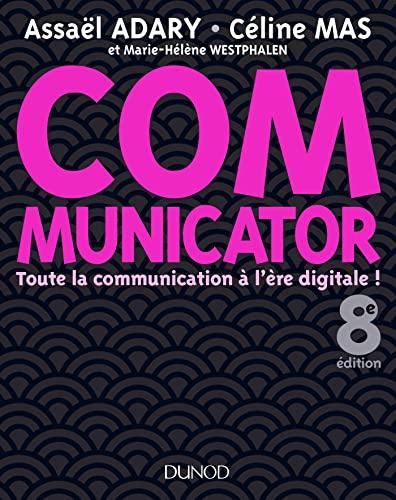 9782100775019: Communicator - 8e éd. - Toute la communication à l'ère digitale !: Toute la communication à l'ère digitale !