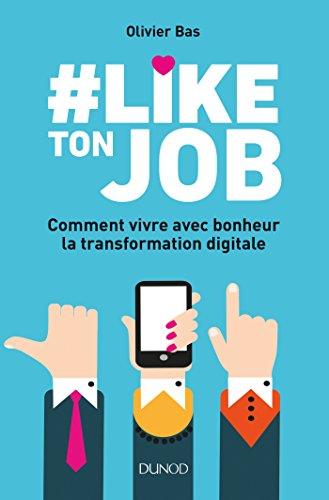 9782100778362: #Like ton job - Comment vivre avec bonheur la transformation digitale: Comment vivre avec bonheur la transformation digitale
