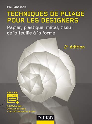 9782100781690: Techniques de pliage pour les designers - 2e éd. - Papier, plastique, métal, tissu : de la feuille à: Papier, plastique, métal, tissu : de la feuille à la forme