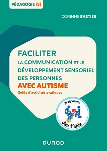 9782100796311: Faciliter la communication et le développement sensoriel des personnes avec autisme: Guide d'activités pratiques