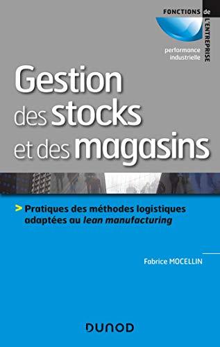 9782100804825: Gestion des stocks et des magasins - Pratiques des méthodes logistiques adaptées au lean manufacturi: Pratiques des méthodes logistiques adaptées au lean manufacturing