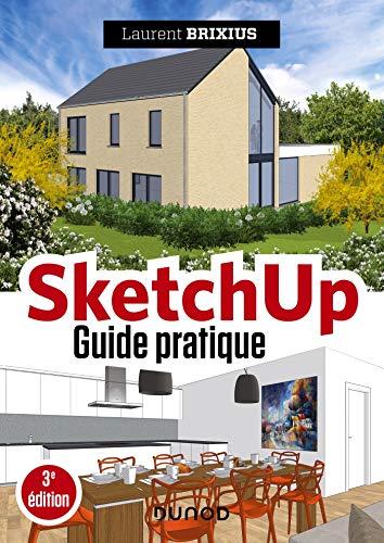 9782100807376: SketchUp - Guide pratique - 3e éd.