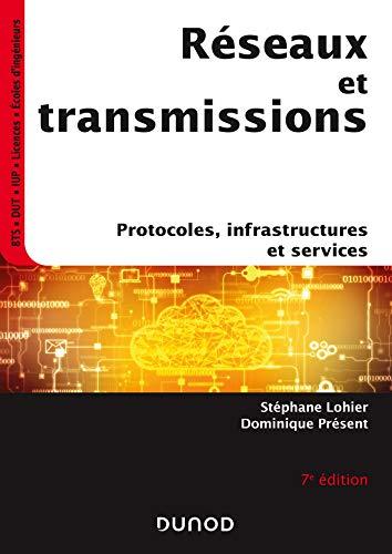 9782100811830: Réseaux et transmissions - 7e éd. - Protocoles, infrastructures et services: Protocoles, infrastructures et services