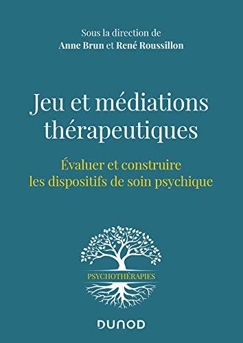 9782100812400: Jeu et médiations thérapeutiques - Evaluer et construire les dispositifs de soin psychiques: Evaluer et construire les dispositifs de soin psychiques