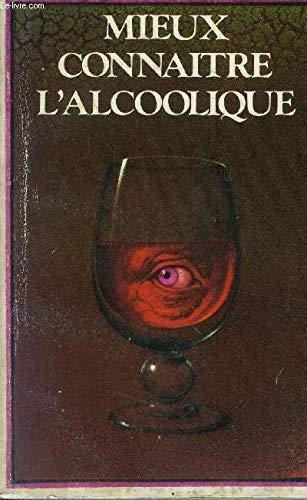 Mieux connaitre l'alcoolique: Collectif