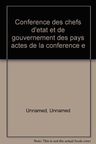 Conference des chefs d'etat et de gouvernement des pays actes de la conference e