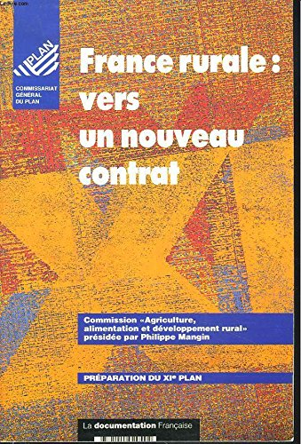 France rurale, vers un nouveau contrat (Preparation du XIe plan) (French Edition) (2110029498) by France
