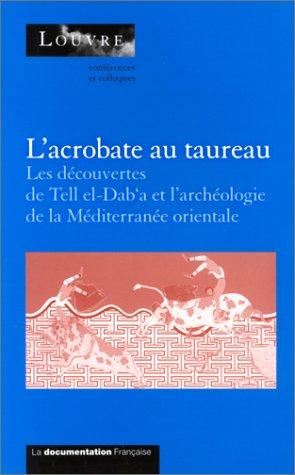 L'acrobate au taureau: Les découvertes de Tell el-Dab'a (Egypte) et l'arch&...