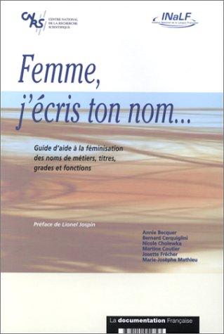 9782110042743: Femme, j'ecris ton nom: Guide d'aide a la feminisation des noms des metiers, titres, grades et fonctions (French Edition)