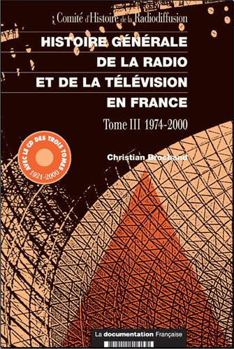 Histoire générale de la radio et de la télévision en France ------- ...