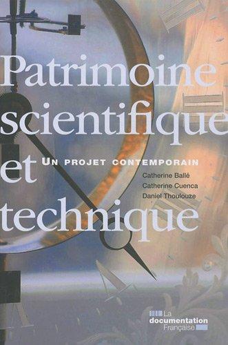 """""""patrimoine scientifique et technique ; un projet contemporain"""": Catherine Ballé, ..."""