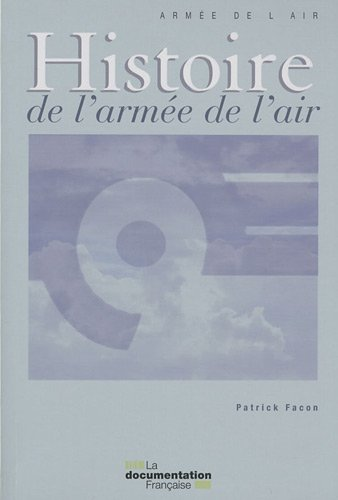 Histoire de l'armee de l'air (French Edition): Patrick Facon